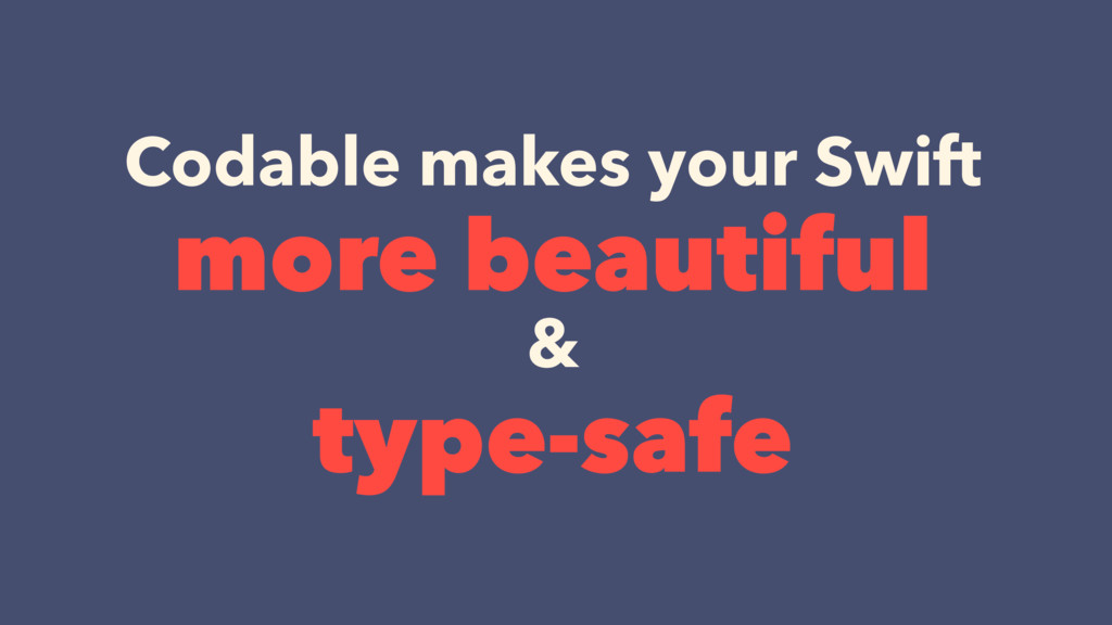 Codable makes your Swift more beautiful & typ...