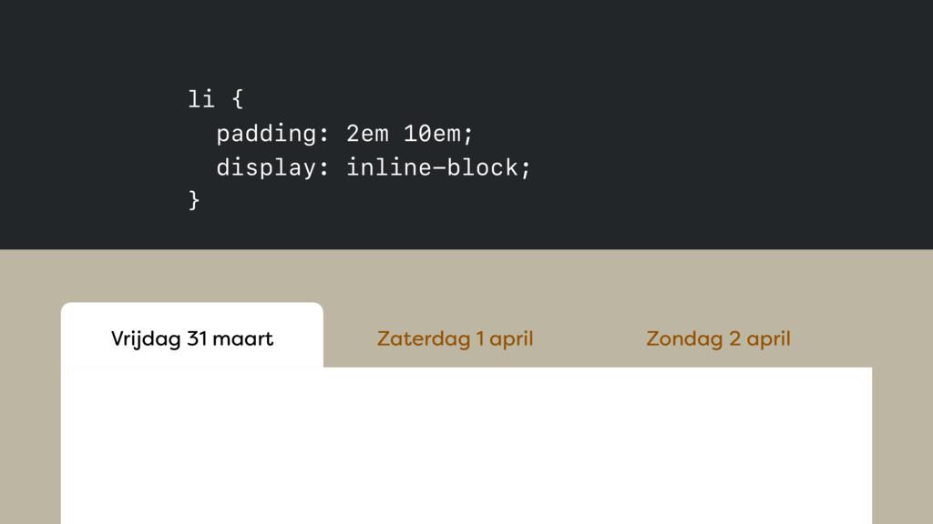li { padding: 2em 10em; display: inline-block...