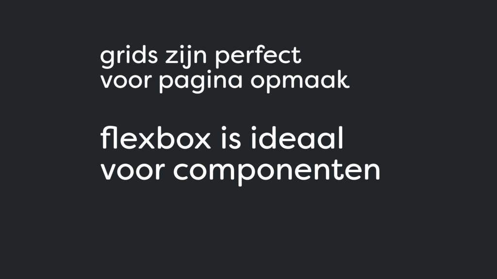 grids zijn perfect voor pagina opmaak flexbox i...