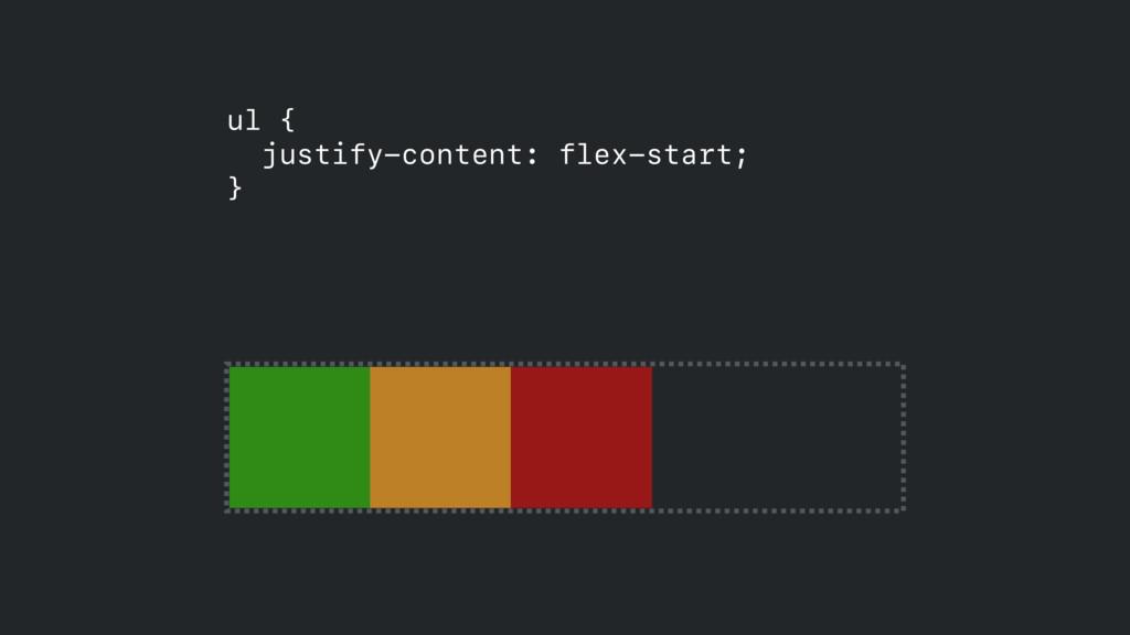 ul { justify-content: flex-start;  }