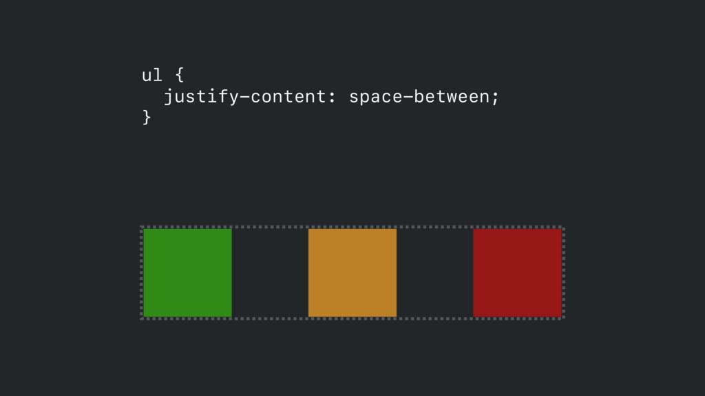 ul { justify-content: space-between;  }