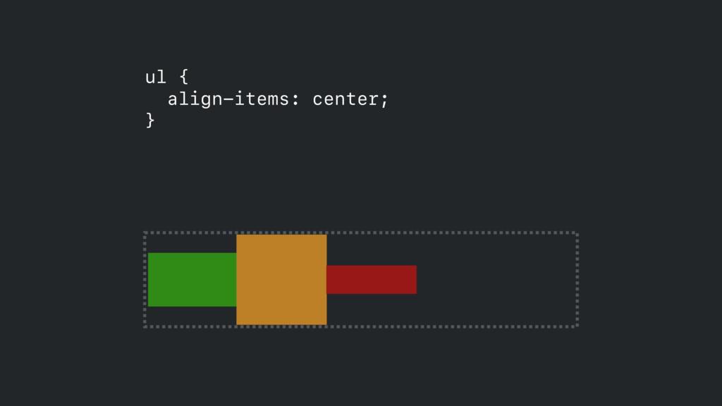 ul { align-items: center; }