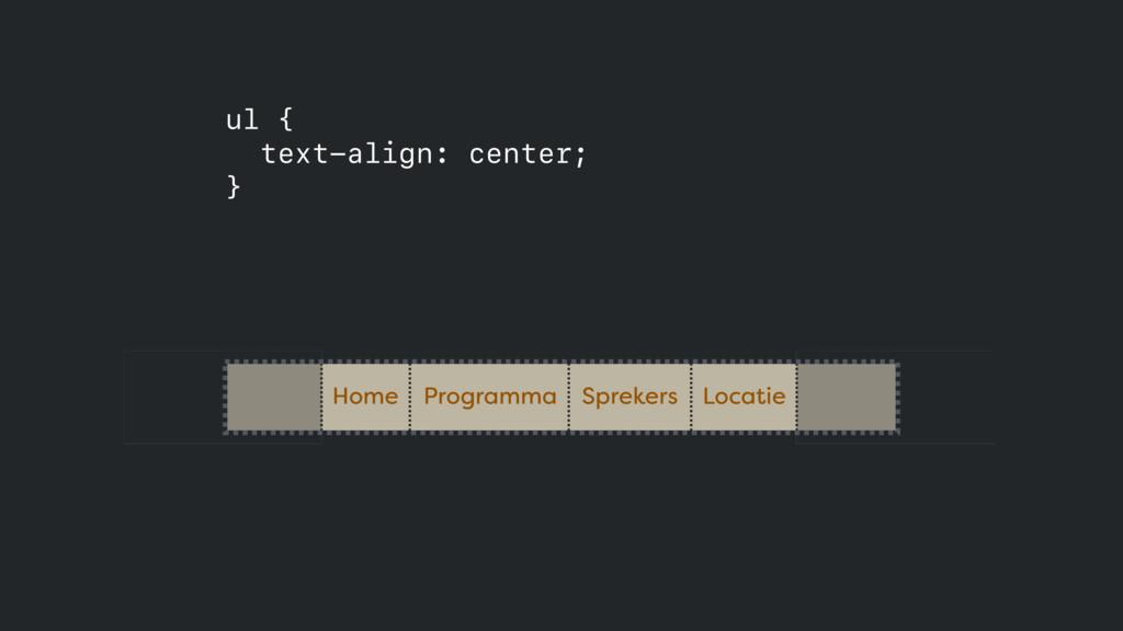 ul { text-align: center; } Home Programma Spre...