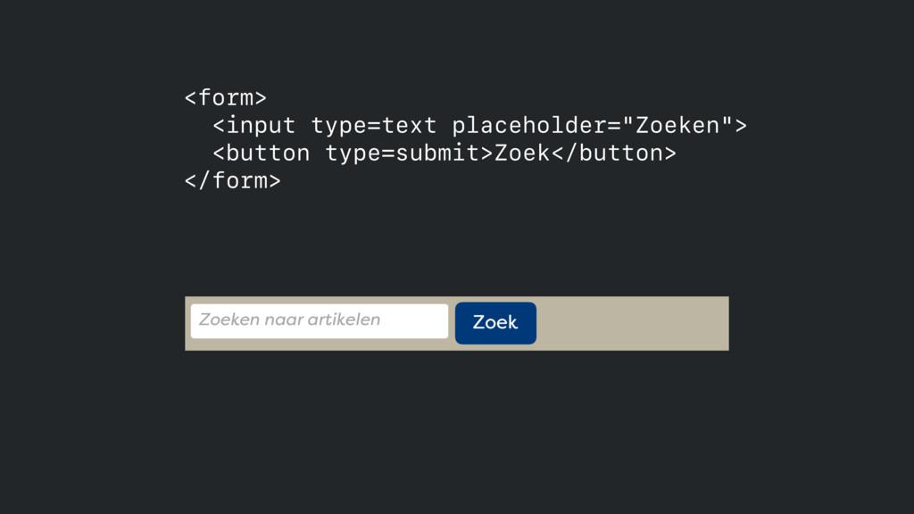 """<form> <input type=text placeholder=""""Zoeken"""">..."""