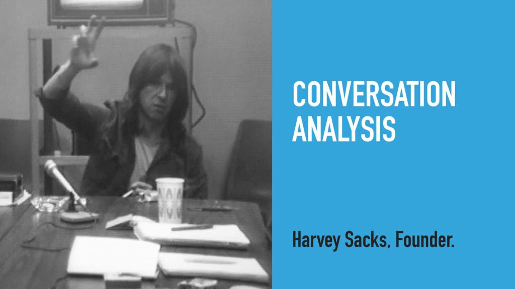 CONVERSATION ANALYSIS Harvey Sacks, Founder.