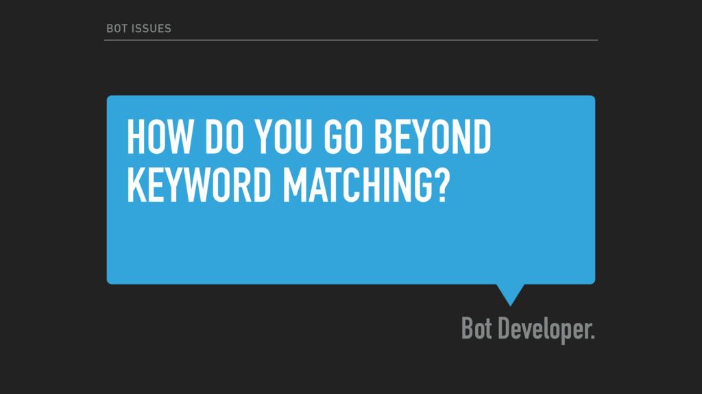 HOW DO YOU GO BEYOND KEYWORD MATCHING? Bot Deve...
