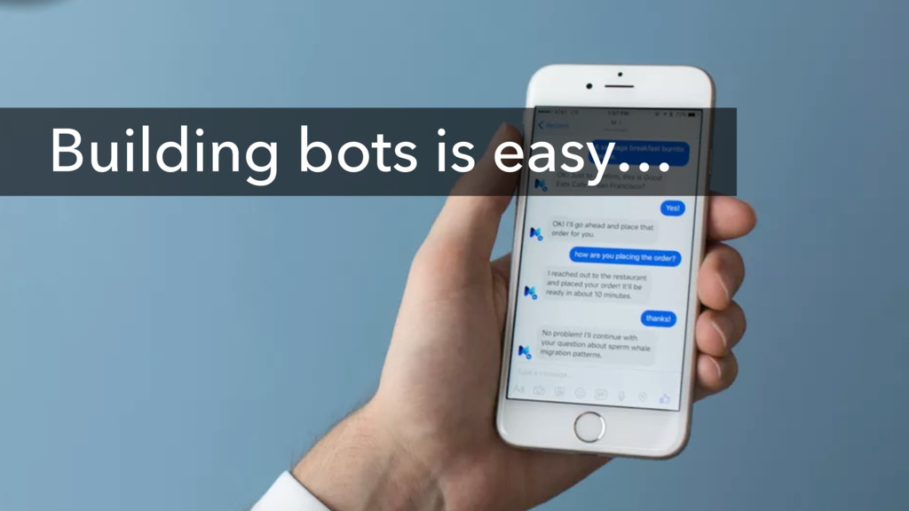 Building bots is easy…