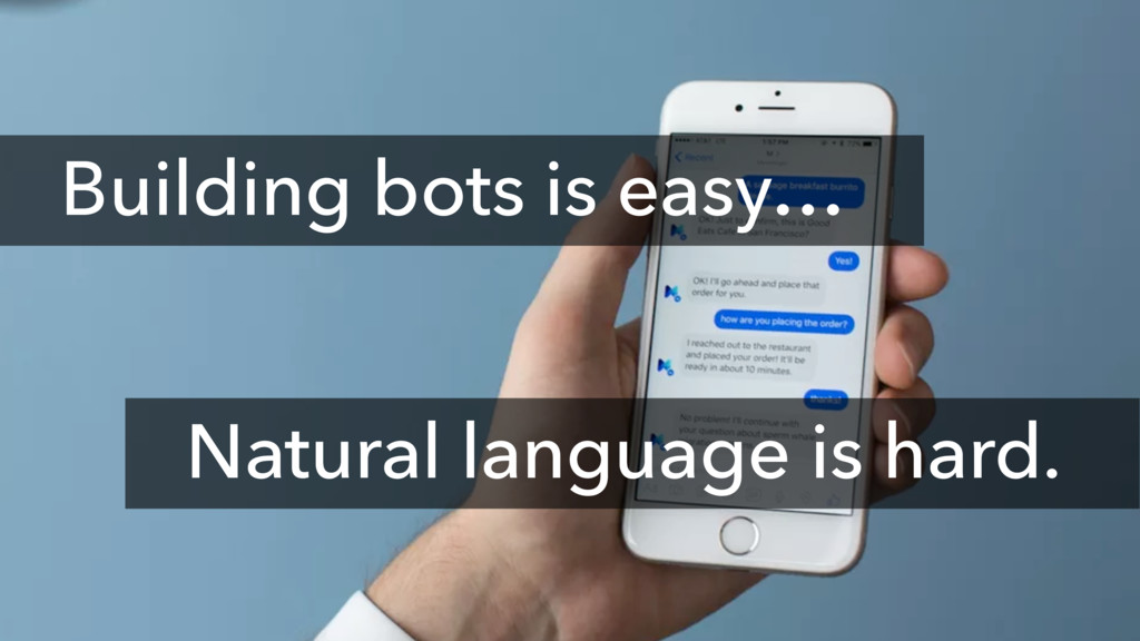 Natural language is hard. Building bots is easy…