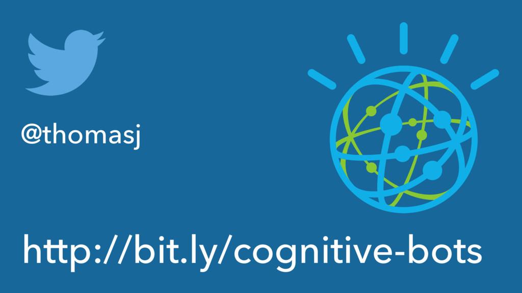 http://bit.ly/cognitive-bots @thomasj