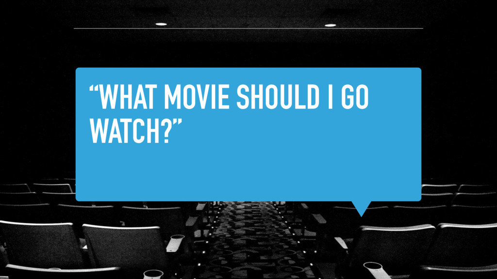"""""""WHAT MOVIE SHOULD I GO WATCH?"""""""