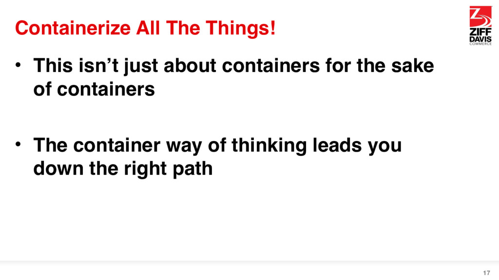 Containerize All The Things! • This isn't just ...