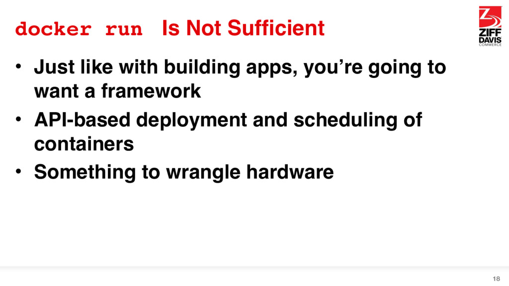 docker run Is Not Sufficient • Just like with b...