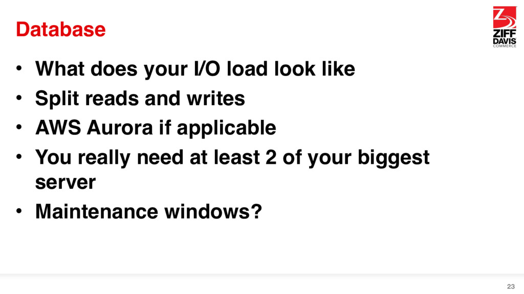 Database • What does your I/O load look like • ...