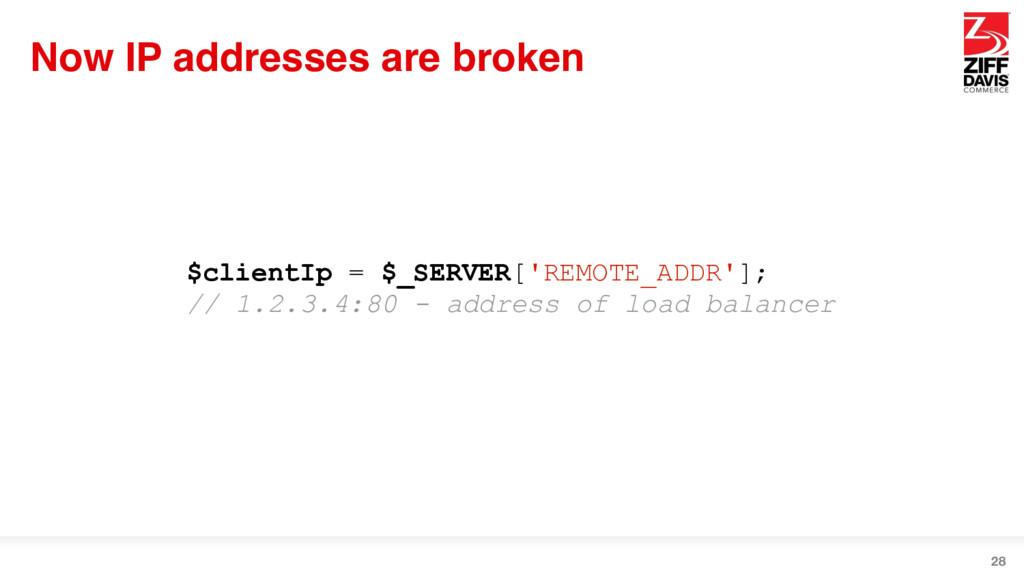 Now IP addresses are broken 28 $clientIp = $_SE...