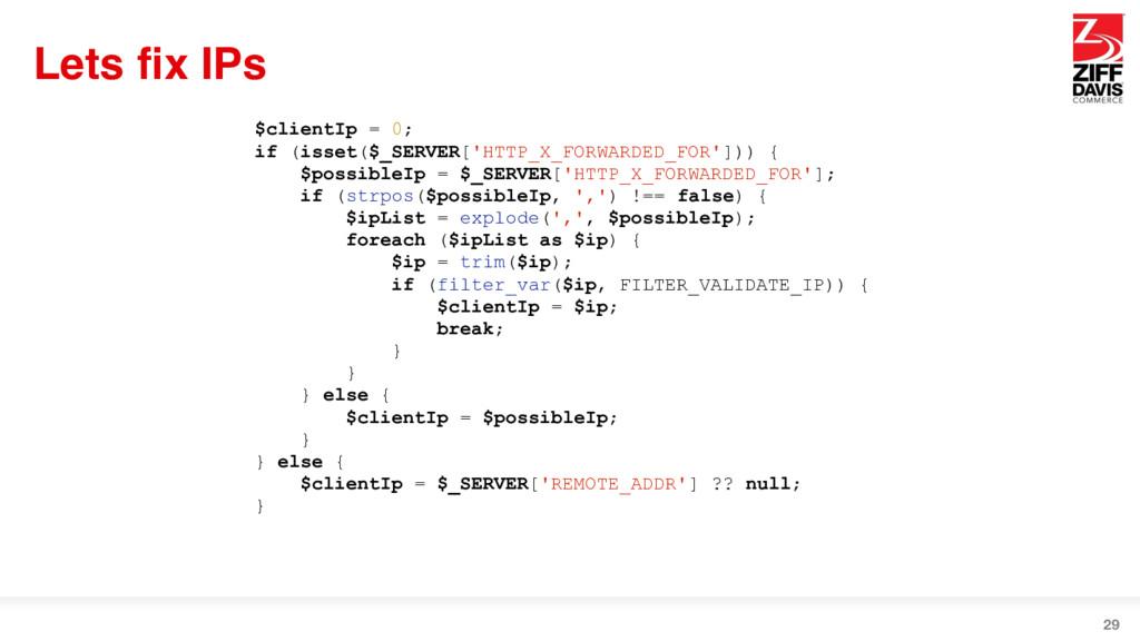 Lets fix IPs 29 $clientIp = 0; if (isset($_SERV...