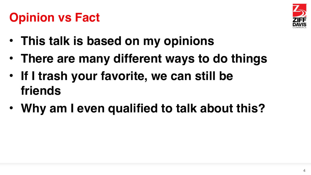 Opinion vs Fact • This talk is based on my opin...