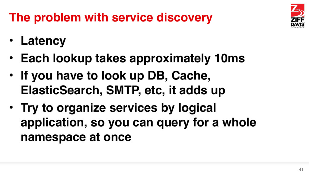 The problem with service discovery • Latency • ...