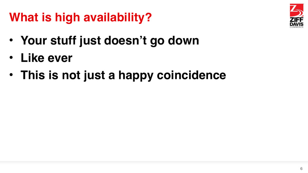 What is high availability? • Your stuff just do...