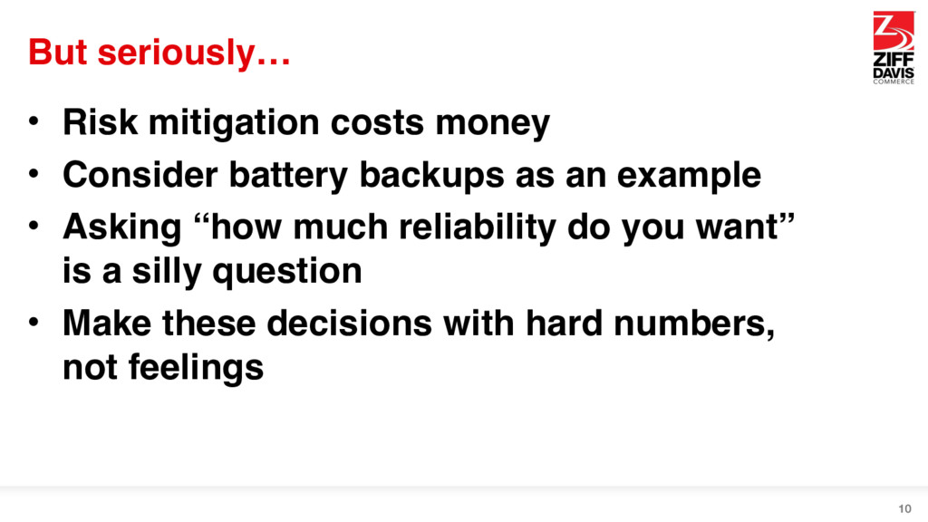 But seriously… • Risk mitigation costs money • ...