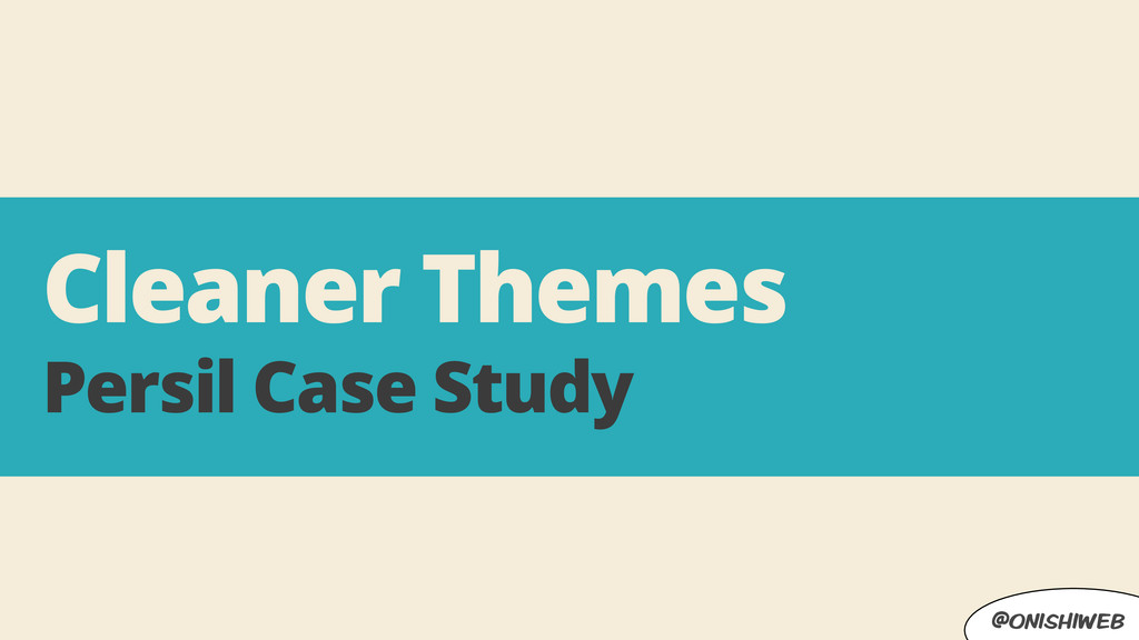 @onishiweb Cleaner Themes Persil Case Study