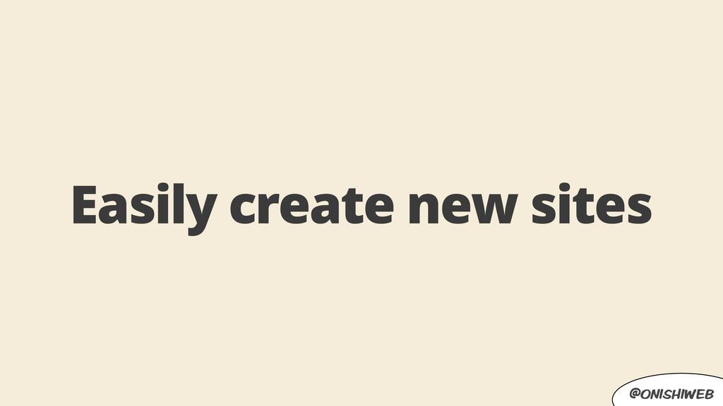 @onishiweb Easily create new sites