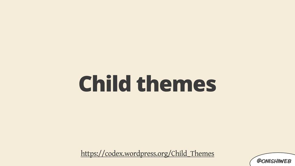 @onishiweb Child themes https://codex.wordpress...