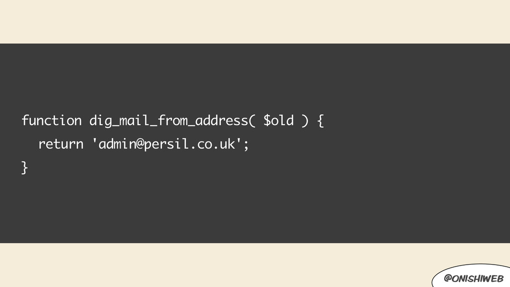 function dig_mail_from_address( $old ) { return...