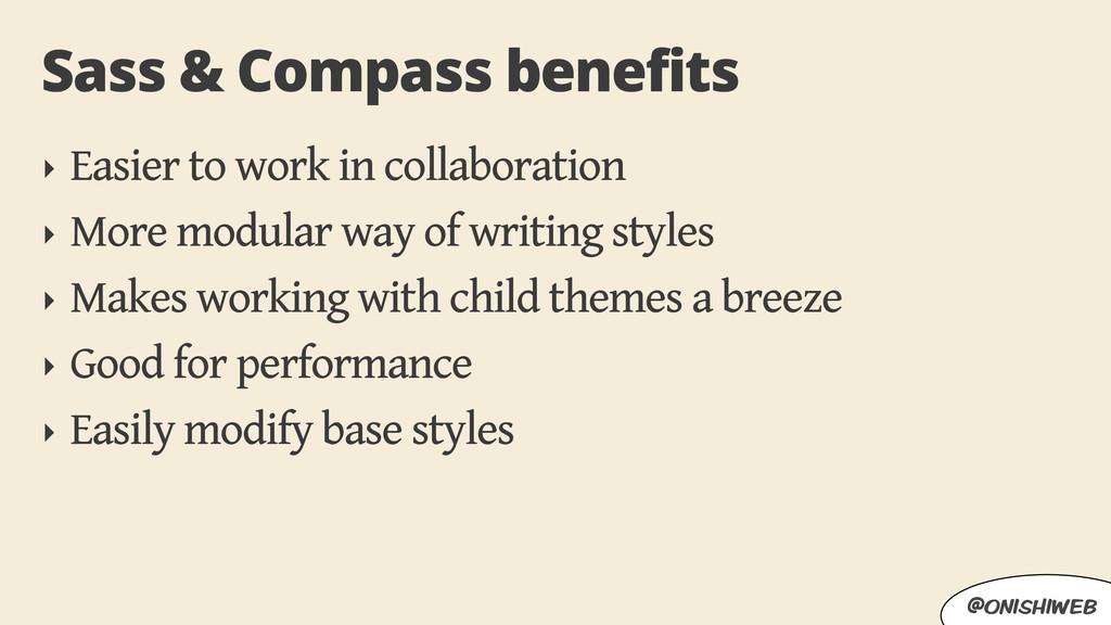 @onishiweb Sass & Compass benefits ‣ Easier to ...