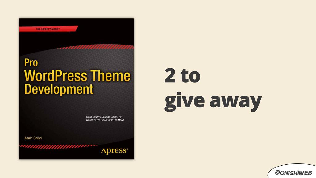 @onishiweb 2 to give away