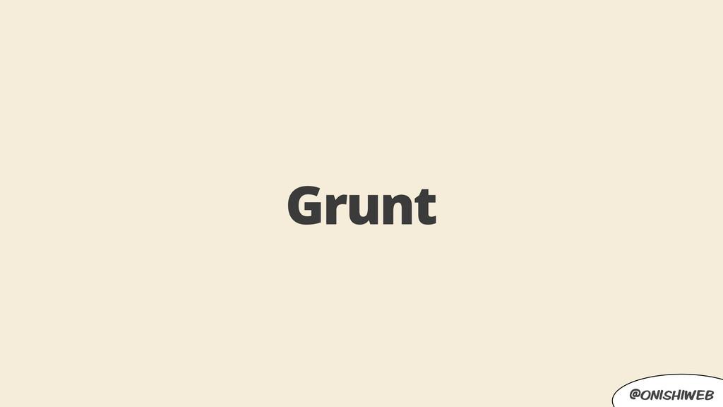 @onishiweb Grunt