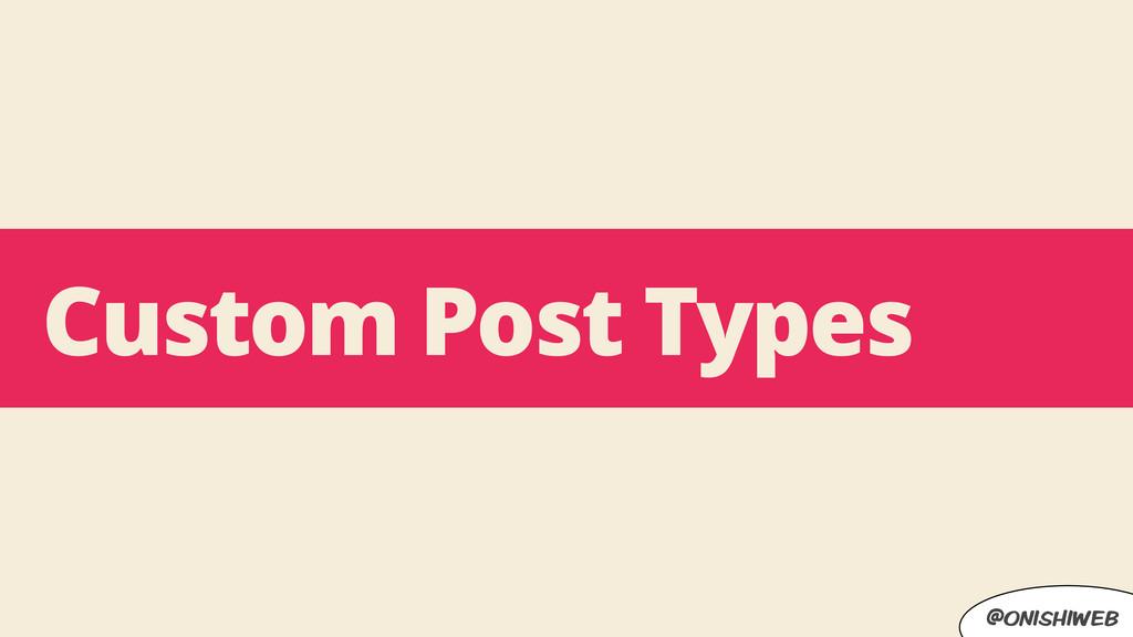 @onishiweb Custom Post Types
