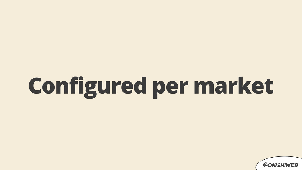 @onishiweb Configured per market