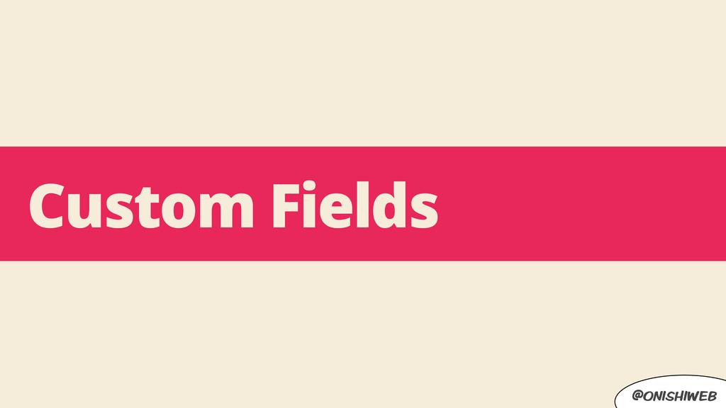 @onishiweb Custom Fields
