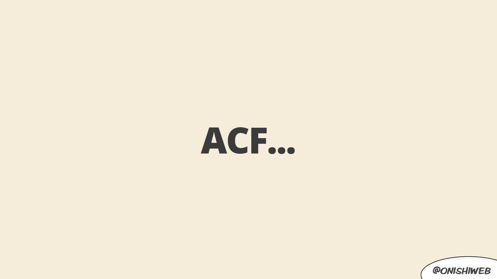 @onishiweb ACF...