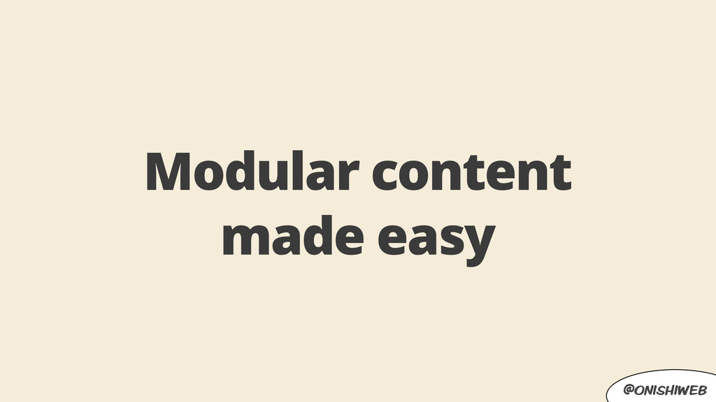 @onishiweb Modular content made easy