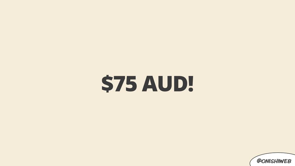 @onishiweb $75 AUD!