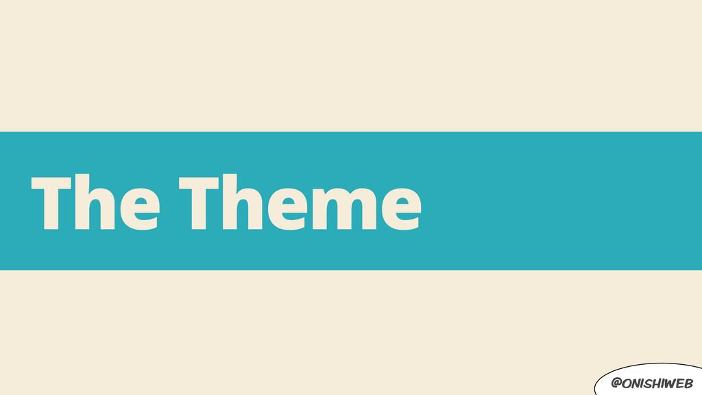 @onishiweb The Theme