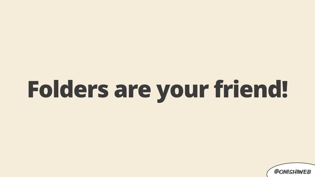 @onishiweb Folders are your friend!
