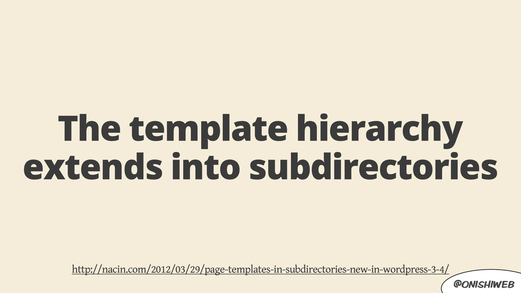 @onishiweb The template hierarchy extends into ...