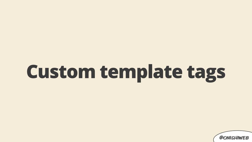 @onishiweb Custom template tags
