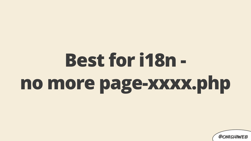 @onishiweb Best for i18n - no more page-xxxx.php