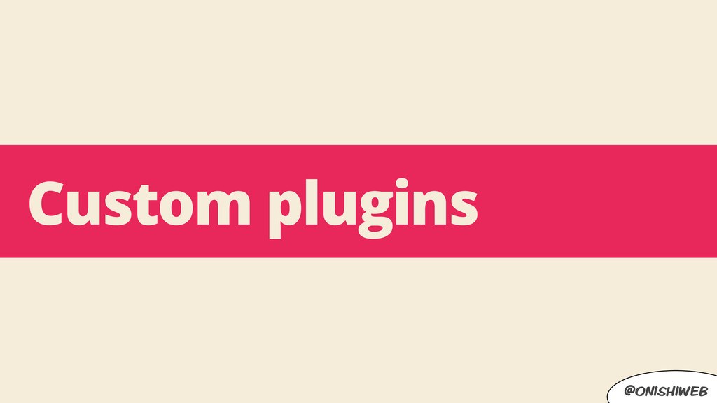 @onishiweb Custom plugins