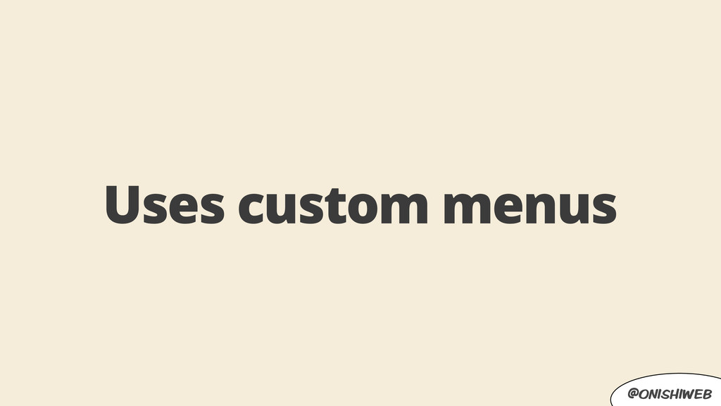@onishiweb Uses custom menus