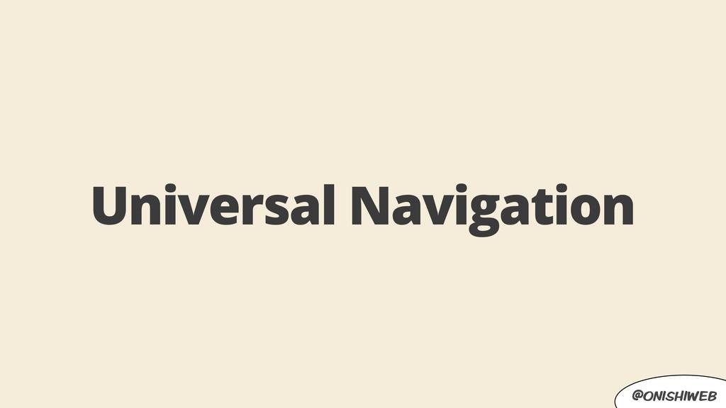 @onishiweb Universal Navigation