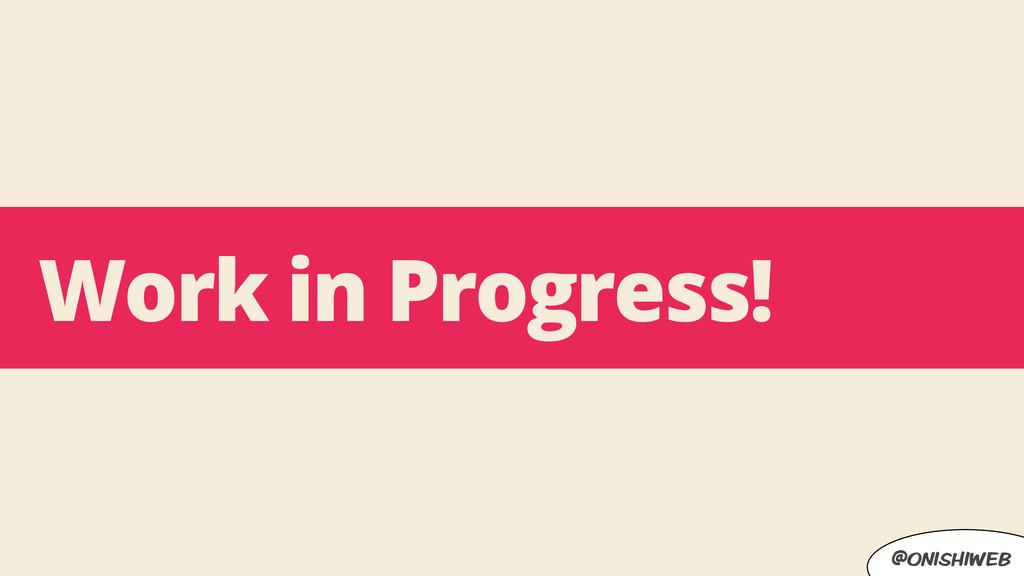 @onishiweb Work in Progress!