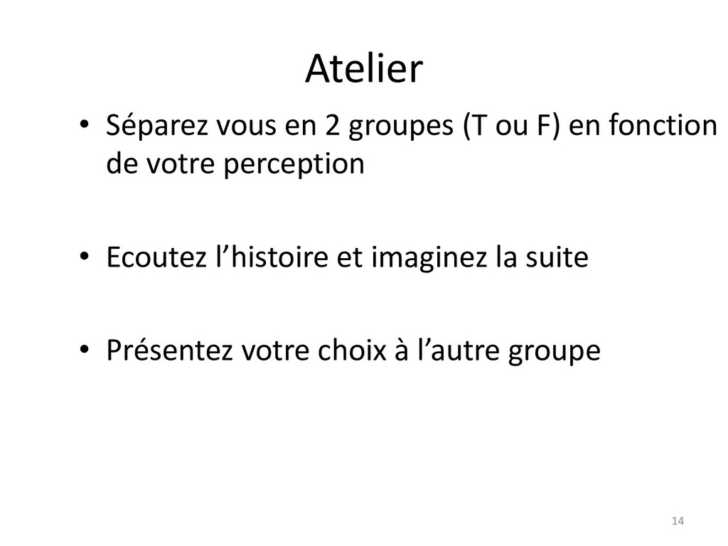 Atelier 14 • Séparez vous en 2 groupes (T ou F)...