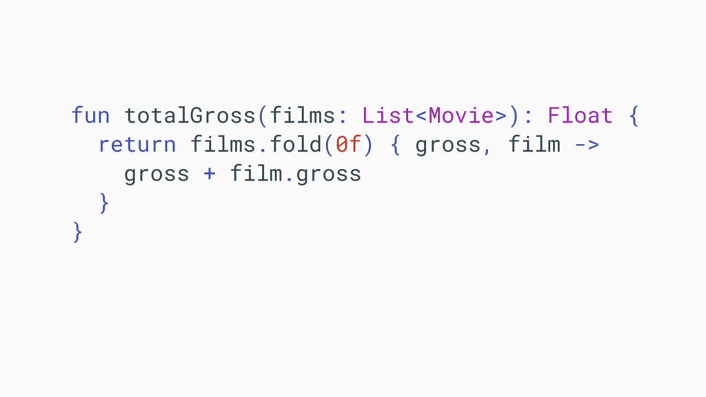 fun totalGross(films: List<Movie>): Float { ret...