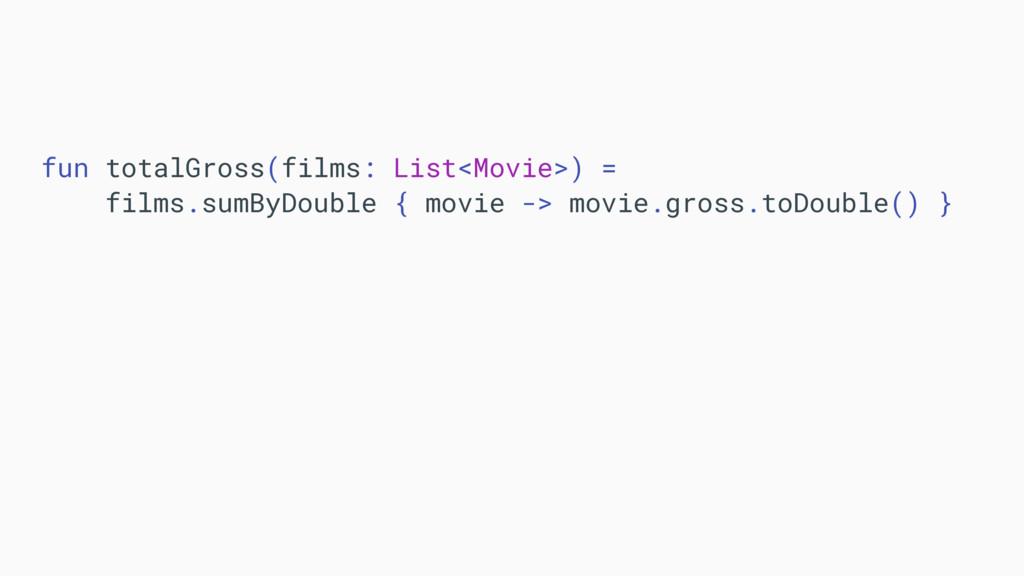 fun totalGross(films: List<Movie>) = films.sumB...