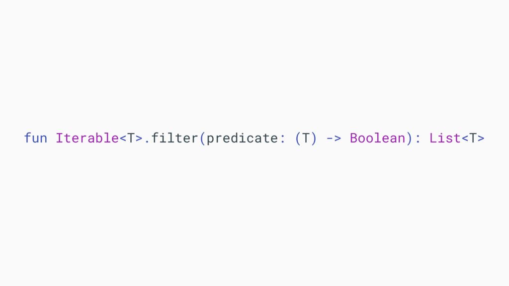 fun Iterable<T>.filter(predicate: (T) -> Boolea...
