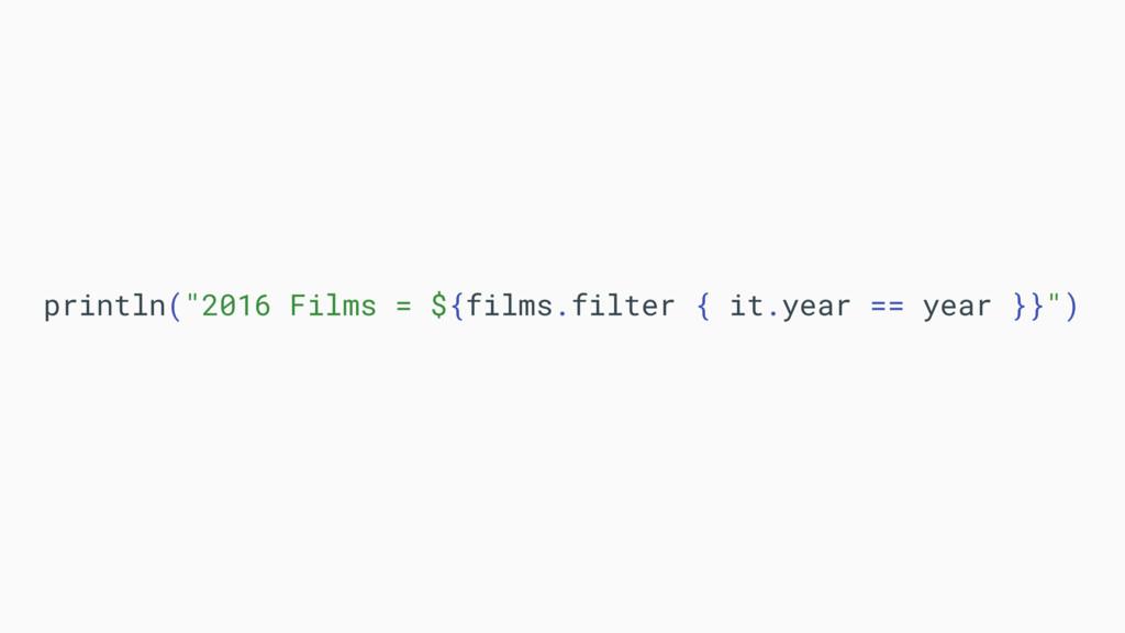 "println(""2016 Films = ${films.filter { it.year ..."